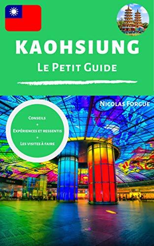 Kaohsiung le guide: Guide de voyage personnel sur la ville de ...