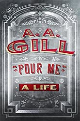 Pour Me: A Life by Adrian Gill (2015-11-12)