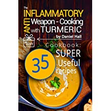 The anti-inflammatory weapon - cooking with Turmeric. Cookbook: 35 super useful recipes. (English Edition)