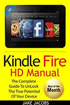 New Kindle Fire HD Manual: The Complete User Guide With Instructions, Tutorial to Unlock The True Potential of Your Device in 30 Minutes (Feb 2018) (English Edition) di [Jacobs, Jake]