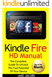 Kindle Fire HD User Manual: The Complete User Guide With Instructions, Tutorial to Unlock The True Potential of Your Device in 30 Minutes (JULY 2016)