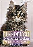 Handbuch Katzenkrankheiten: Vorbeugen - Erkennen - Behandeln (Cadmos Heimtierbuch) - Sabine Schroll
