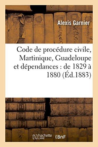 Code de procédure civile (Martinique, Guadeloupe et dépendances) : de 1829 à 1880