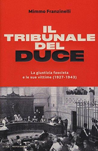 Il tribunale del Duce. La giustizia fascista e le sue vittime (1927-1943)