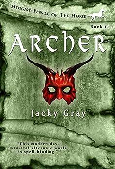 Archer: Modern-day, Medieval-alternate-world (hengist-people Of The Horse Book 1) por Jacky Gray epub