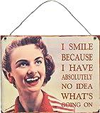 Blechschild zum Aufhängen für die Wand - Vintage-Design - I Smile Because I Have Absolutely No Idea Whats Going On
