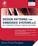 Design Patterns for Embedded Systems in C: An Embedded Software Engineering Toolkit by Bruce Powel Douglass (2010-10-07)