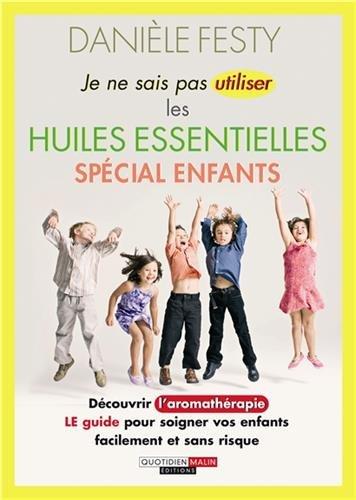 Je ne sais pas utiliser les huiles essentielles spécial enfants par Danièle Festy