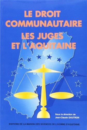 Le droit communautaire, les juges et l'Aquitaine: Actes de la journée d'études du 29 avril 1993