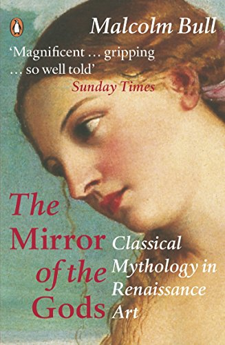The Mirror of the Gods: Classical Mythology in Renaissance Art por Malcolm Bull