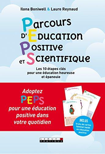 Peps ! parcours d'éducation positive et scientifique : 10 étapes clés pour une éducation heureuse et épanouie par Ilona Boniwell