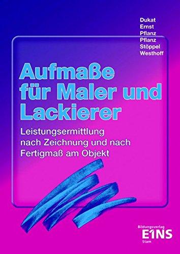 Aufmasse für Maler und Lackierer: Leistungsermittlung nach Zeichnung und nach Fertigmass am Objekt. Lehr- /Fachbuch