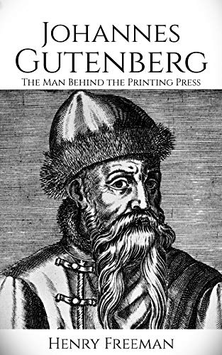 Johannes Gutenberg: The Man Behind the Printing Press (English Edition)