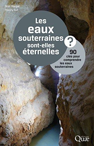 Les eaux souterraines sont-elles éternelles ?: 90 clés pour comprendre les eaux souterraines