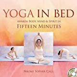 Yoga in Bed: Awaken Body, Mind & Spirit in Fifteen Minutes by Naomi Sophia Call (2010-08-01)