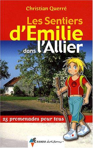 Les sentiers d'Emilie dans l'Allier : 25 Promenades pour tous