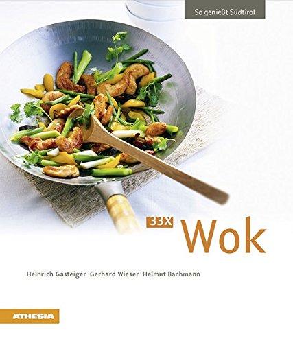 33 x Wok: So genießt Südtirol (So genießt Südtirol/Ausgezeichnet mit dem Sonderpreis der GAD (Gastronomische Akademie Deutschlands e.V.))