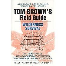 Tom Brown\'s Guide to Wilderness Survival (Survival School Handbooks/Tom Brown, Jr)