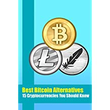 Best Bitcoin Alternatives: 15 Cryptocurrencies You Should Know: Investing in Ethereum, Bitcoin and Litecoin (English Edition)