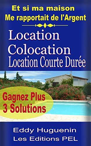 Couverture du livre Location, Colocation, Location Courte durée.: 3 solutions pour gagner plus...
