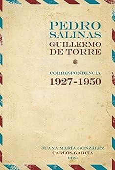 Pedro Salinas, Guillermo De Torre: Correspondencia 1927-1950 por Pedro Salinas epub