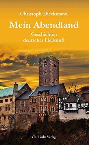 Mein Abendland: Geschichten deutscher Herkunft