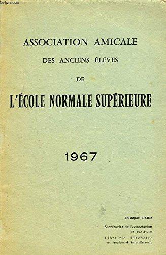 ASSOCIATION AMICALE DES ANCIENS ELEVES DE L'ECOLE NORMALE SUPERIEURE 1967. MORTS POUR LA PATRIE/ ALLOCUTION DU PRESIDENT/ RAPPORT DU SECRETAIRE, COMPTE RENDU, SCRUTIN, CONSEIL D'ADMINISTRATION / LISTE DES MEMBRES...