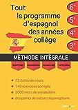 Tout le programme d'espagnol des années collège : MÉTHODE INTÉGRALE - Grammaire, conjugaison,...