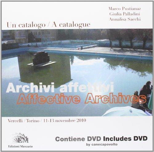 Archivi affettivi. Un catalogo (Vercelli-Torino, 11-13 novembre 2010). Ediz. italiana e inglese. Con DVD