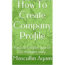 How To Create Company Profile: Easy & Simple, Just In 30 Minutes only (English Edition)