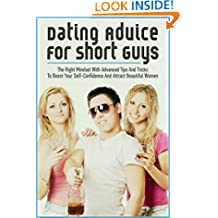 Dating Advice For Short Guys: The Right Mindset With Advanced Tips And Tricks To Boost Your Self-Confidence And Attract Beautiful Women (Dating Advice, Short Guy, Mindset, Confidence, Attraction,)