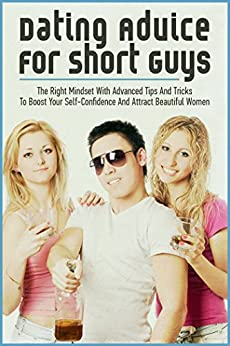 tips for dating a short guy Dating advice for short guys: the right mindset with advanced tips and tricks to boost your self-confidence and attract beautiful women (dating advice, short guy, mindset, confidence, attraction, ) - kindle edition by brian b.