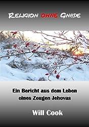 Religion ohne Gnade - ein Bericht aus dem Leben eines Zeugen Jehovas (Will Cook und die Wachtturmgesellschaft 1)