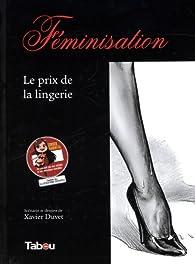 Féminisation : Le prix de la lingerie par Xavier Duvet