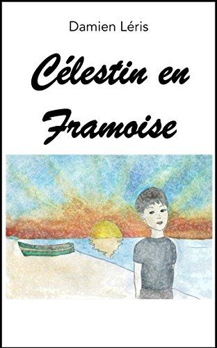 Google books télécharge le pdf en ligne Célestin en Framoise B00UQTDQ5Q in French PDF PDB by Damien Léris