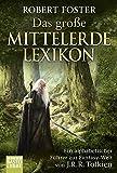 Das große Mittelerde-Lexikon.  Ein alphabetischer Führer zur Fantasy-Welt von J.R.R. Tolkien - Robert Foster