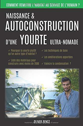 Naissance & autoconstruction d'une yourte ultra-nomade: Origines du projet & secrets de conception de la yourte flex470 par  Oliver Bentz