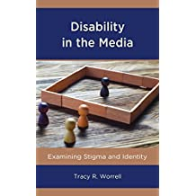 Disability in the Media: Examining Stigma and Identity (Lexington Studies in Health Communication)