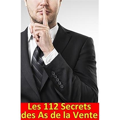 Les 112 Secrets des As de la Vente: Découvrez les astuces des Pros de la vente pour négocier et mieux vendre