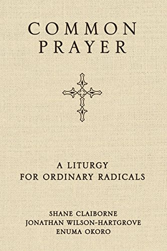 Common Prayer: A Liturgy for Ordinary Radicals (English Edition)
