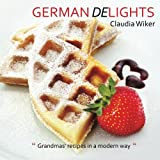 German Delights: 'Grandmas' recipes in a modern way.' German/English Version