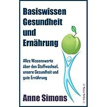 Basiswissen Gesundheit und Ernährung: Alles Wissenswerte über den Stoffwechsel, unsere Gesundheit und gute Ernährung