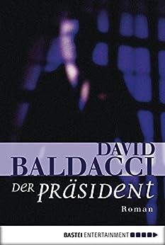 Der Präsident: Roman von [Baldacci, David]