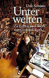 Unterwelten. Zu Leben und Werk von Gerhard Roth