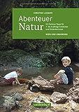 Abenteuer Natur - Wien und Umgebung: 55 Outdoor-Tipps für 1- bis 6-jährige Entdecker