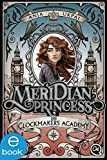 Meridian Princess 1: Die Clockmakers Academy (German Edition)