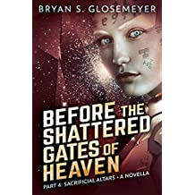 Before the Shattered Gates of Heaven Part 4: Sacrificial Altars (Shattered Gates Volume 1 Part 4) (English Edition)