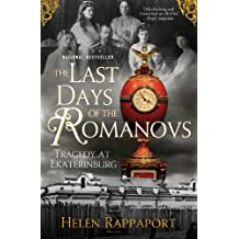 The Last Days of the Romanovs: Tragedy at Ekaterinburg by Helen Rappaport (2010-01-19)