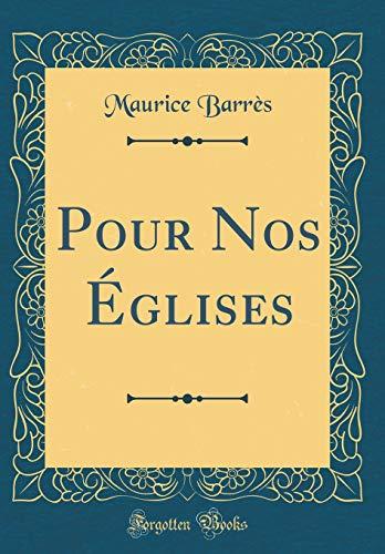 Pour Nos Églises (Classic Reprint) par  Maurice Barres