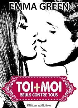 Toi + Moi : seuls contre tous, vol. 1 par [Green, Emma]